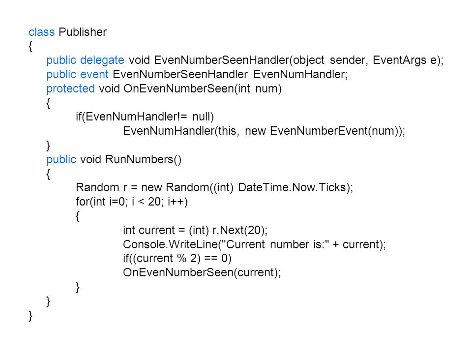 class Publisher { public delegate void EvenNumberSeenHandler(object sender, EventArgs e); public event EvenNumberSeenHandler EvenNumHandler;