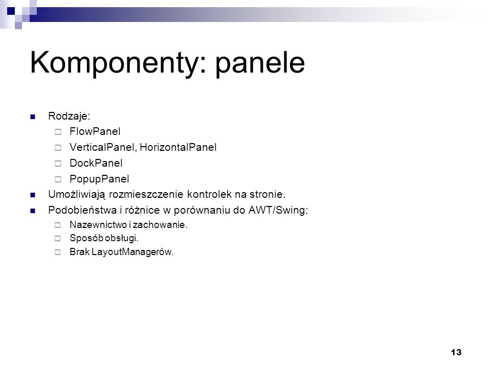 Komponenty: panele Rodzaje: FlowPanel VerticalPanel, HorizontalPanel