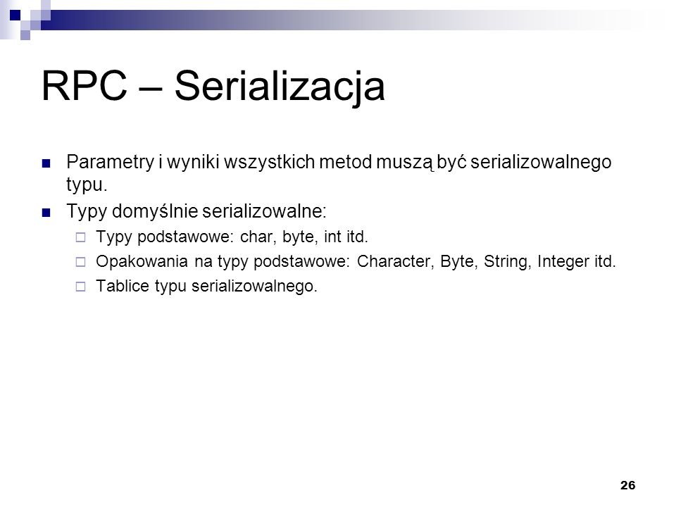 RPC – Serializacja Parametry i wyniki wszystkich metod muszą być serializowalnego typu. Typy domyślnie serializowalne: