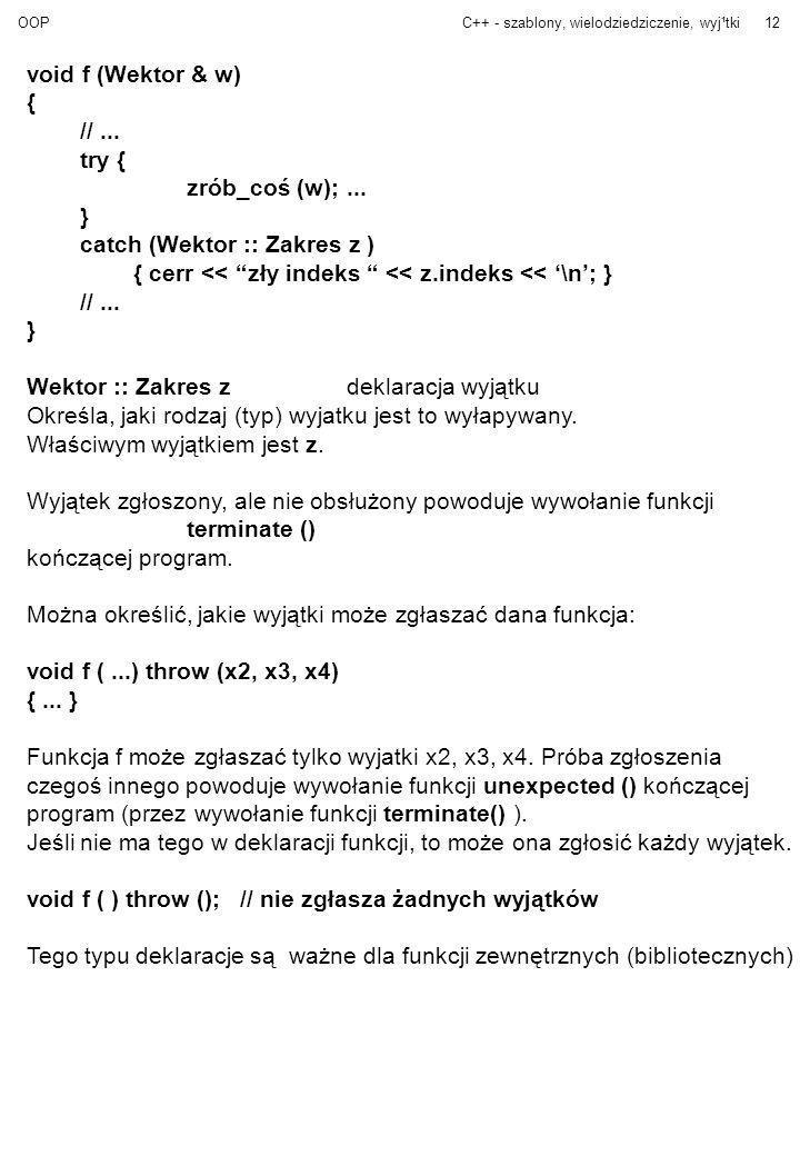 void f (Wektor & w) { // ... try { zrób_coś (w); ... } catch (Wektor :: Zakres z ) { cerr << zły indeks << z.indeks << '\n'; }