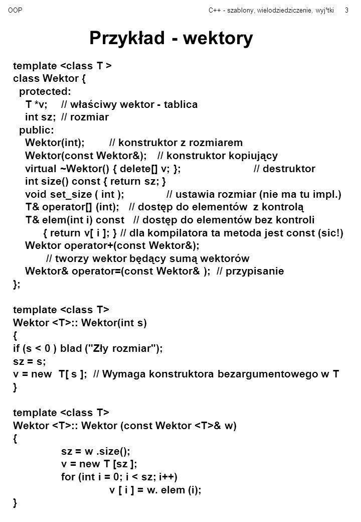 Przykład - wektory template <class T > class Wektor { protected: