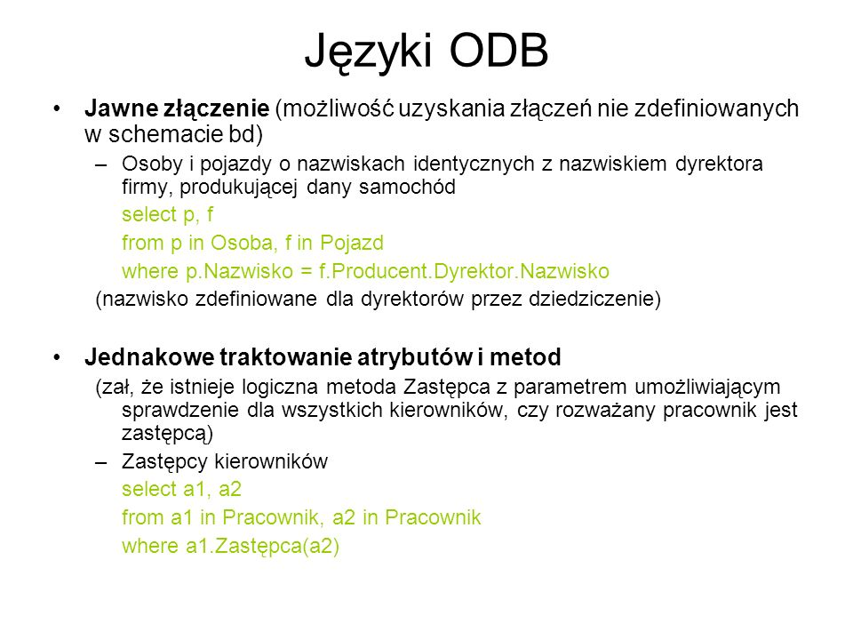 Języki ODB Jawne złączenie (możliwość uzyskania złączeń nie zdefiniowanych w schemacie bd)