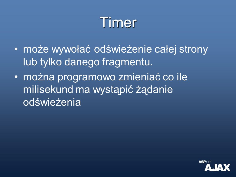 Timer może wywołać odświeżenie całej strony lub tylko danego fragmentu.