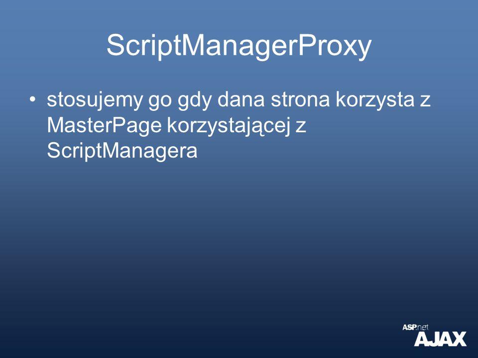 ScriptManagerProxy stosujemy go gdy dana strona korzysta z MasterPage korzystającej z ScriptManagera.