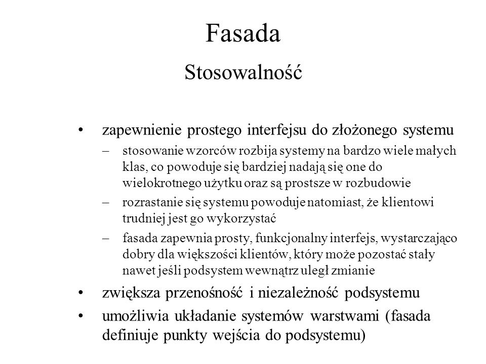 Fasada Stosowalność. zapewnienie prostego interfejsu do złożonego systemu.