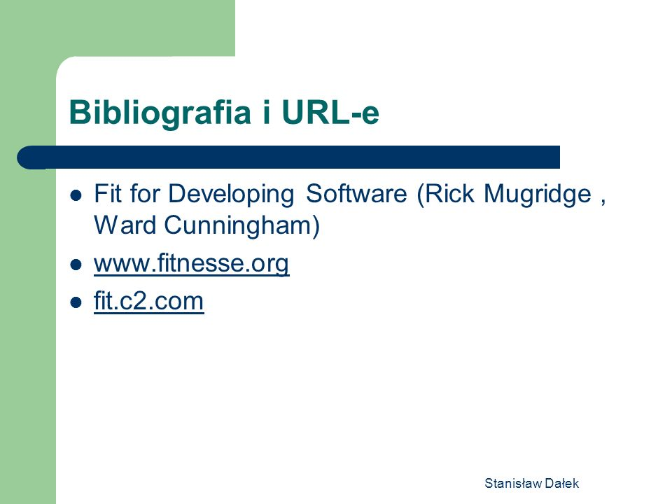 Bibliografia i URL-e Fit for Developing Software (Rick Mugridge , Ward Cunningham) www.fitnesse.org.