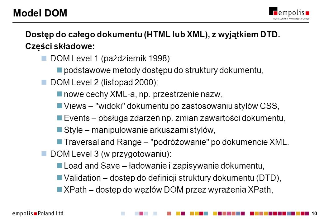 Model DOM Dostęp do całego dokumentu (HTML lub XML), z wyjątkiem DTD.