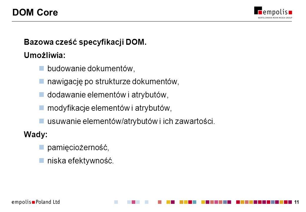 DOM Core Bazowa cześć specyfikacji DOM. Umożliwia: