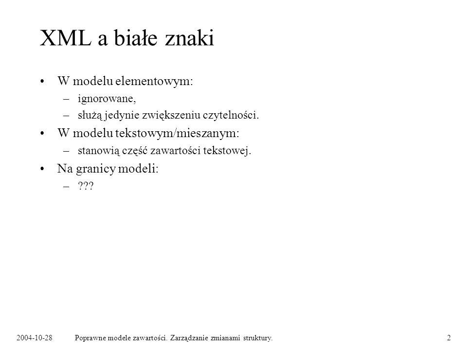 XML a białe znaki W modelu elementowym: W modelu tekstowym/mieszanym: