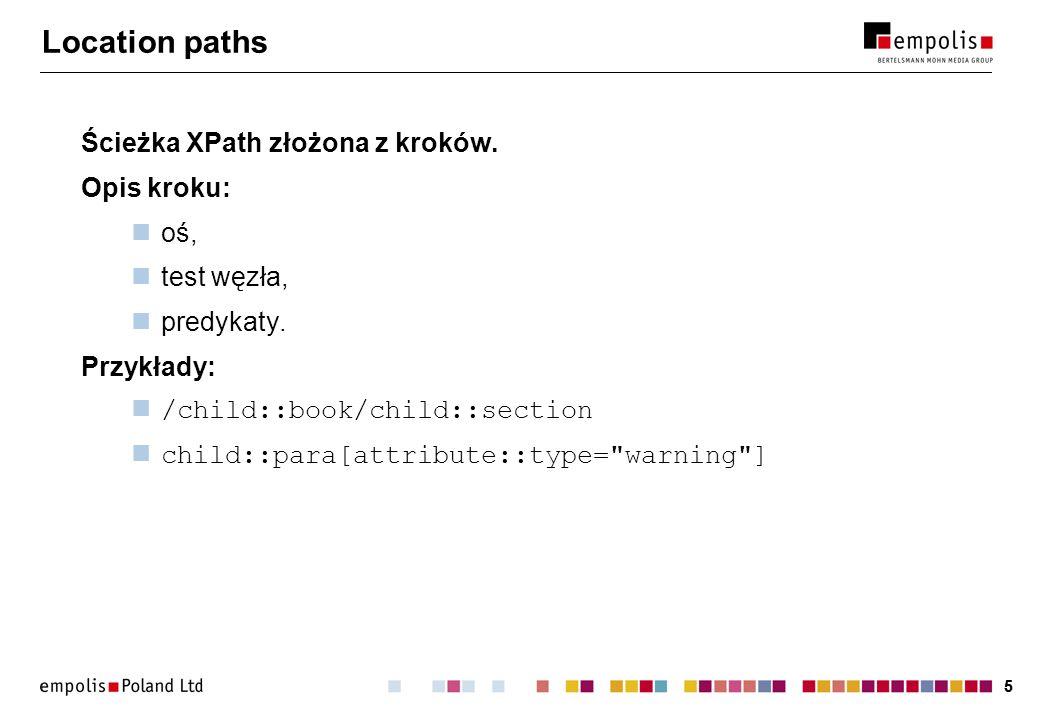 Location paths Ścieżka XPath złożona z kroków. Opis kroku: oś,