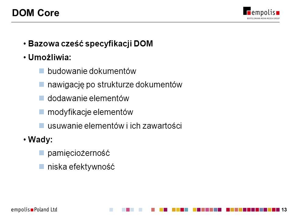 DOM Core Bazowa cześć specyfikacji DOM Umożliwia: budowanie dokumentów