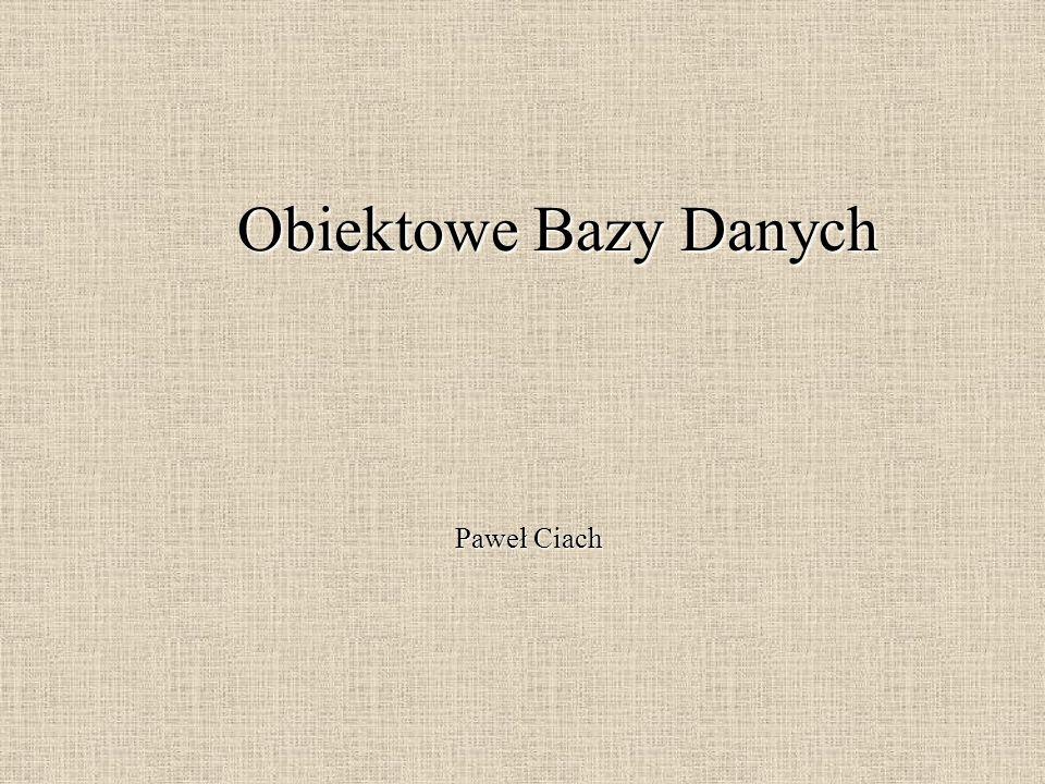 Obiektowe Bazy Danych Paweł Ciach
