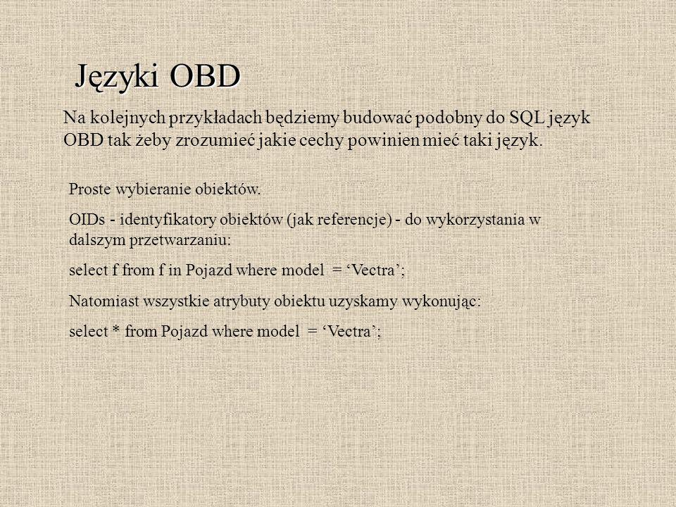 Języki OBD Na kolejnych przykładach będziemy budować podobny do SQL język OBD tak żeby zrozumieć jakie cechy powinien mieć taki język.