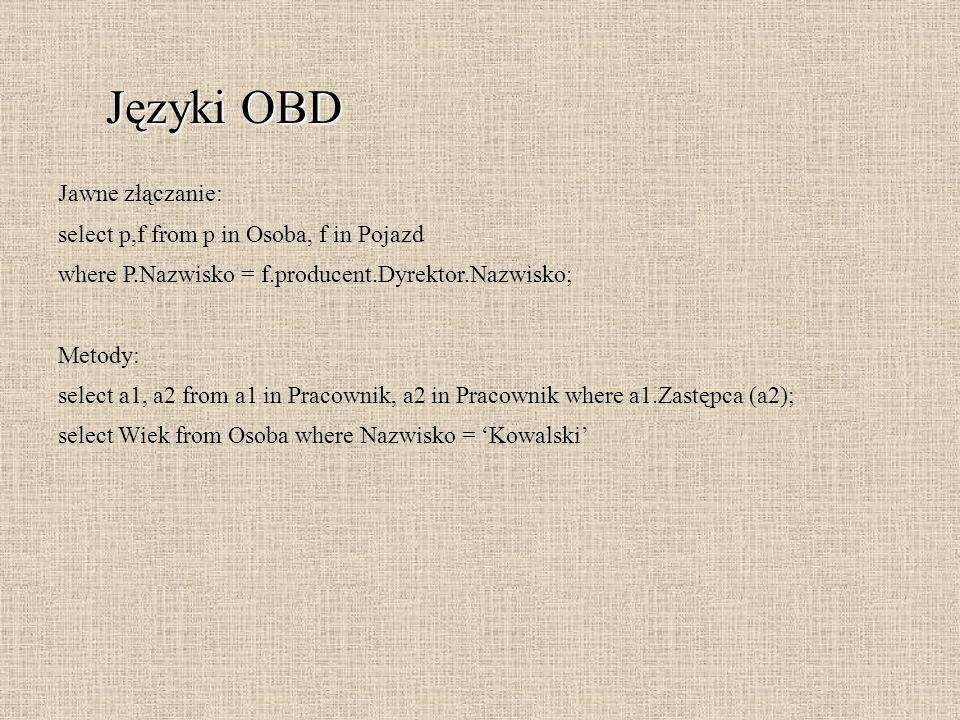 Języki OBD Jawne złączanie: select p,f from p in Osoba, f in Pojazd