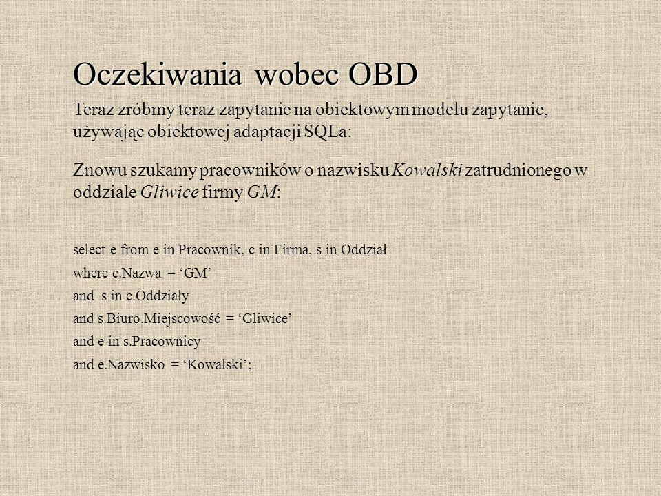 Oczekiwania wobec OBD Teraz zróbmy teraz zapytanie na obiektowym modelu zapytanie, używając obiektowej adaptacji SQLa: