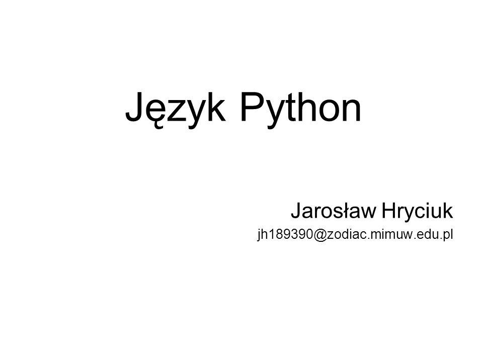 Język Python Jarosław Hryciuk jh189390@zodiac.mimuw.edu.pl