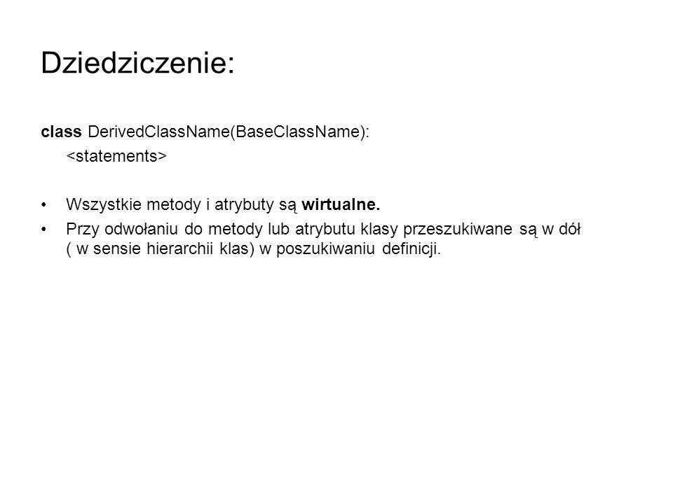 Dziedziczenie: class DerivedClassName(BaseClassName):