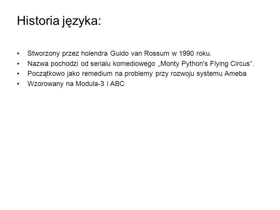 """Historia języka:Stworzony przez holendra Guido van Rossum w 1990 roku. Nazwa pochodzi od serialu komediowego """"Monty Python s Flying Circus ."""