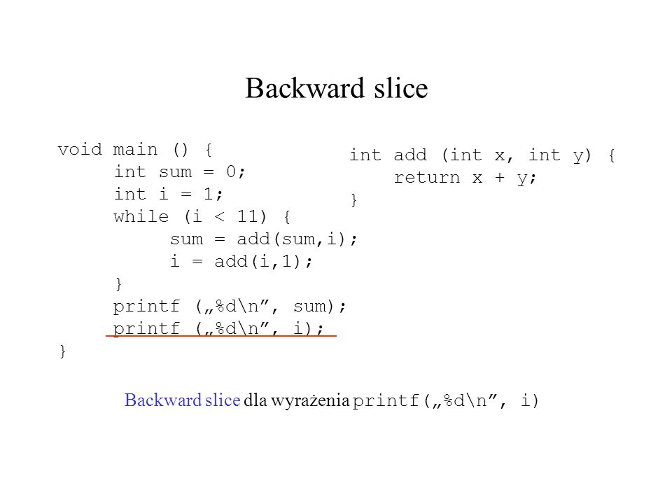 Backward slice void main () { int add (int x, int y) { int sum = 0;