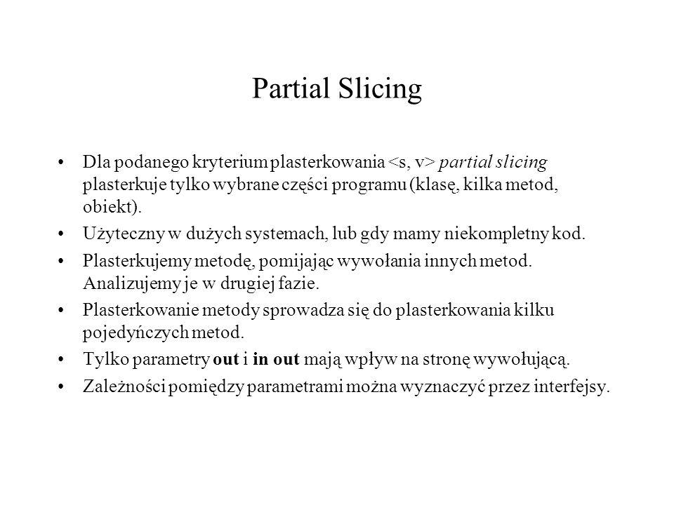Partial Slicing Dla podanego kryterium plasterkowania <s, v> partial slicing plasterkuje tylko wybrane części programu (klasę, kilka metod, obiekt).