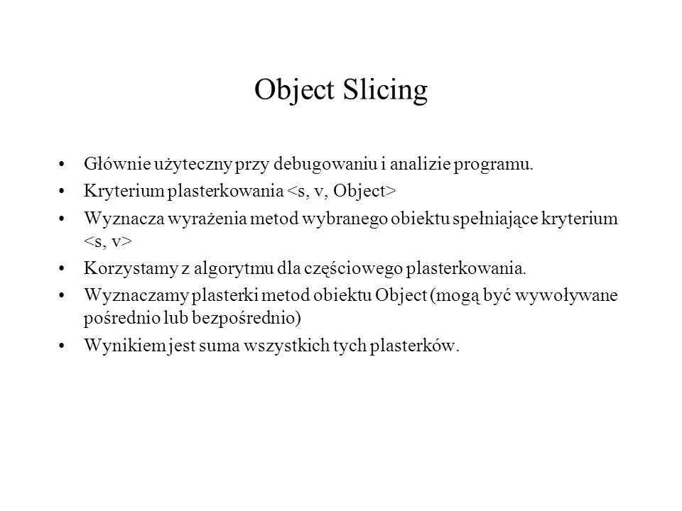 Object Slicing Głównie użyteczny przy debugowaniu i analizie programu.