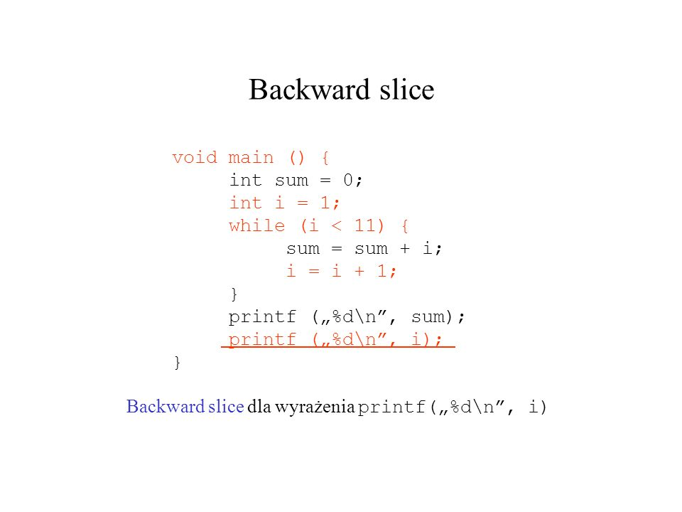 Backward slice void main () { int sum = 0; int i = 1;