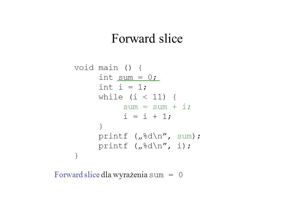 Forward slice void main () { int sum = 0; int i = 1;