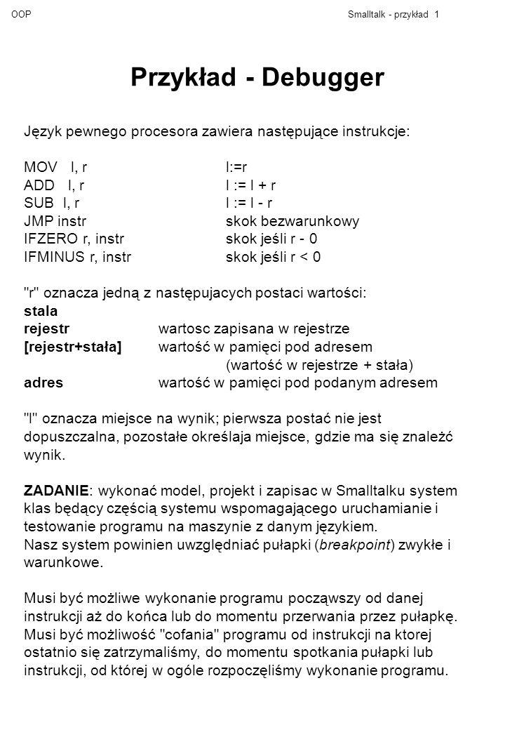 Przykład - Debugger Język pewnego procesora zawiera następujące instrukcje: MOV l, r l:=r. ADD l, r l := l + r.