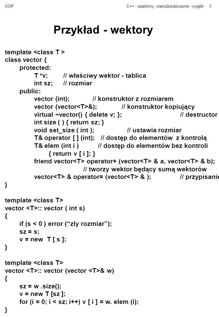 Przykład - wektory template <class T > class vector { protected: