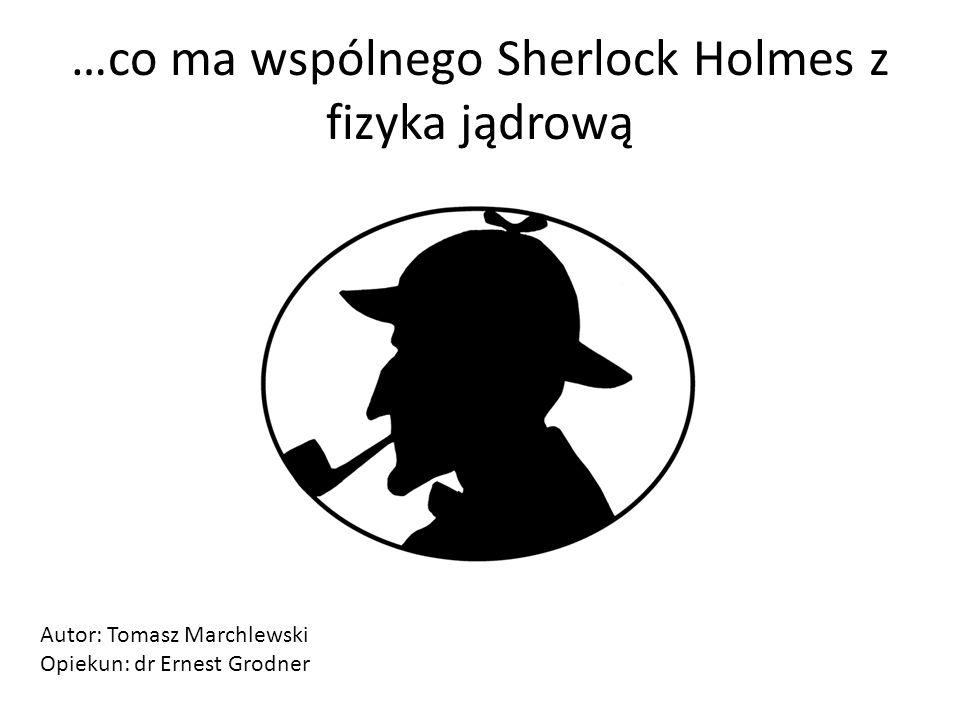 …co ma wspólnego Sherlock Holmes z fizyka jądrową