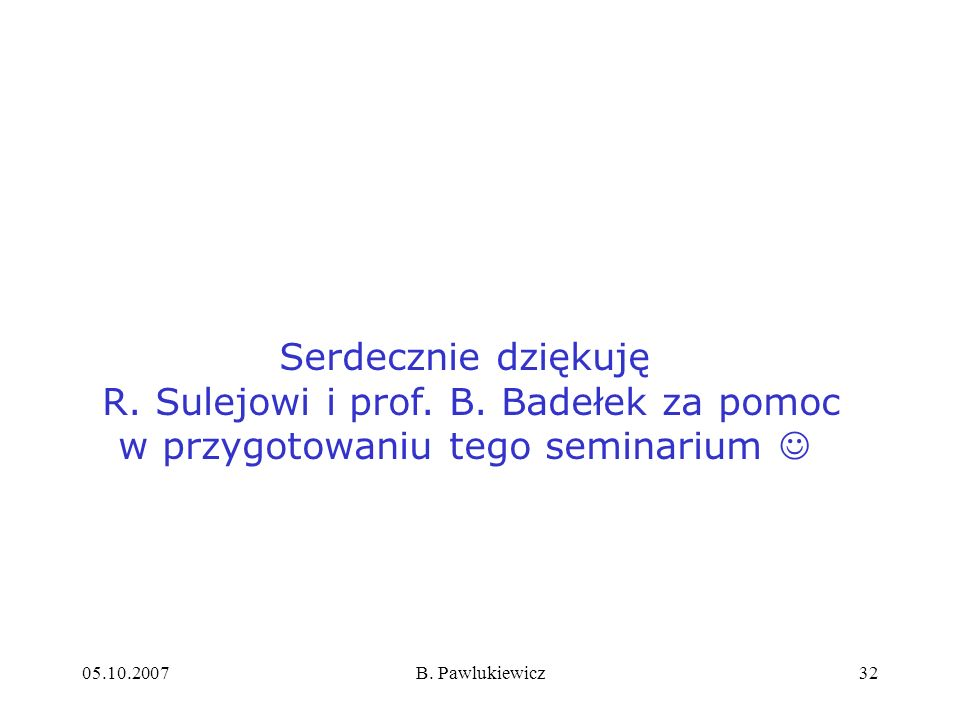 Serdecznie dziękuję R. Sulejowi i prof. B