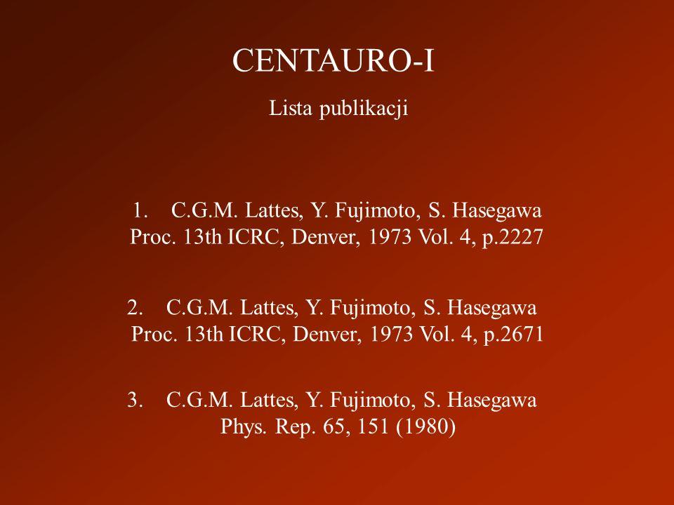 CENTAURO-I Lista publikacji 1. C.G.M. Lattes, Y. Fujimoto, S. Hasegawa