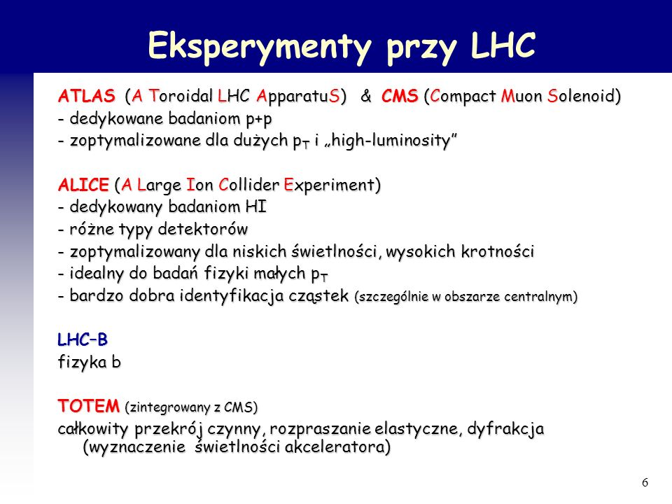 Eksperymenty przy LHC ATLAS (A Toroidal LHC ApparatuS) & CMS (Compact Muon Solenoid) - dedykowane badaniom p+p.