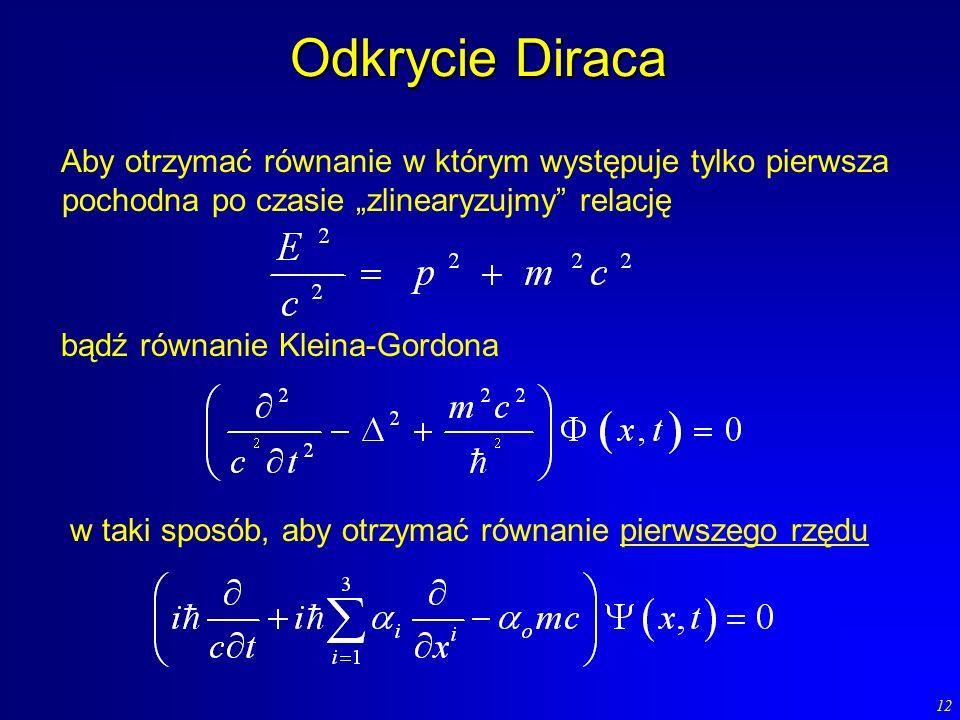 """Odkrycie Diraca Aby otrzymać równanie w którym występuje tylko pierwsza pochodna po czasie """"zlinearyzujmy relację."""