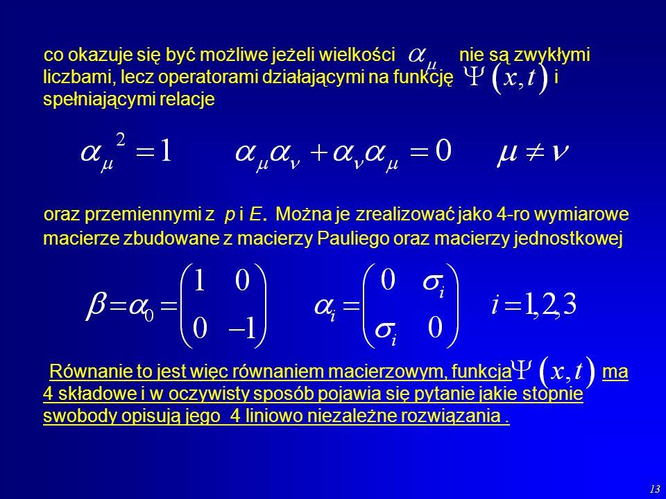 co okazuje się być możliwe jeżeli wielkości nie są zwykłymi liczbami, lecz operatorami działającymi na funkcję i spełniającymi relacje