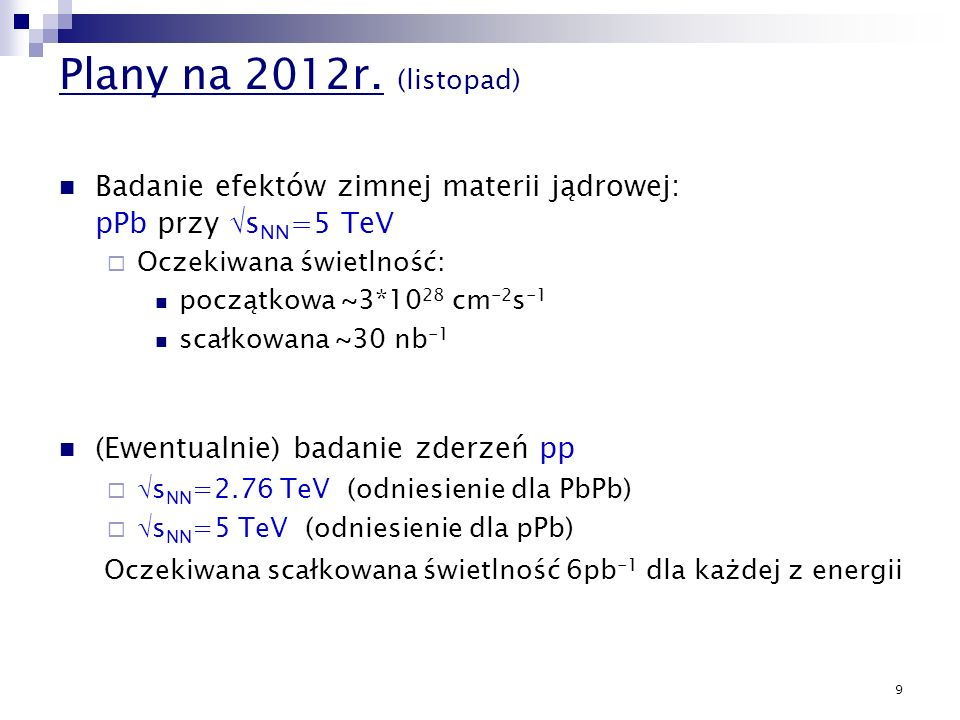 Plany na 2012r. (listopad)Badanie efektów zimnej materii jądrowej: pPb przy sNN=5 TeV.