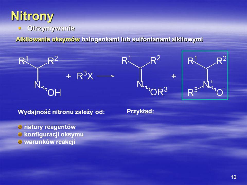Nitrony Otrzymywanie. Alkilowanie oksymów halogenkami lub sulfonianami alkilowymi. Wydajność nitronu zależy od: