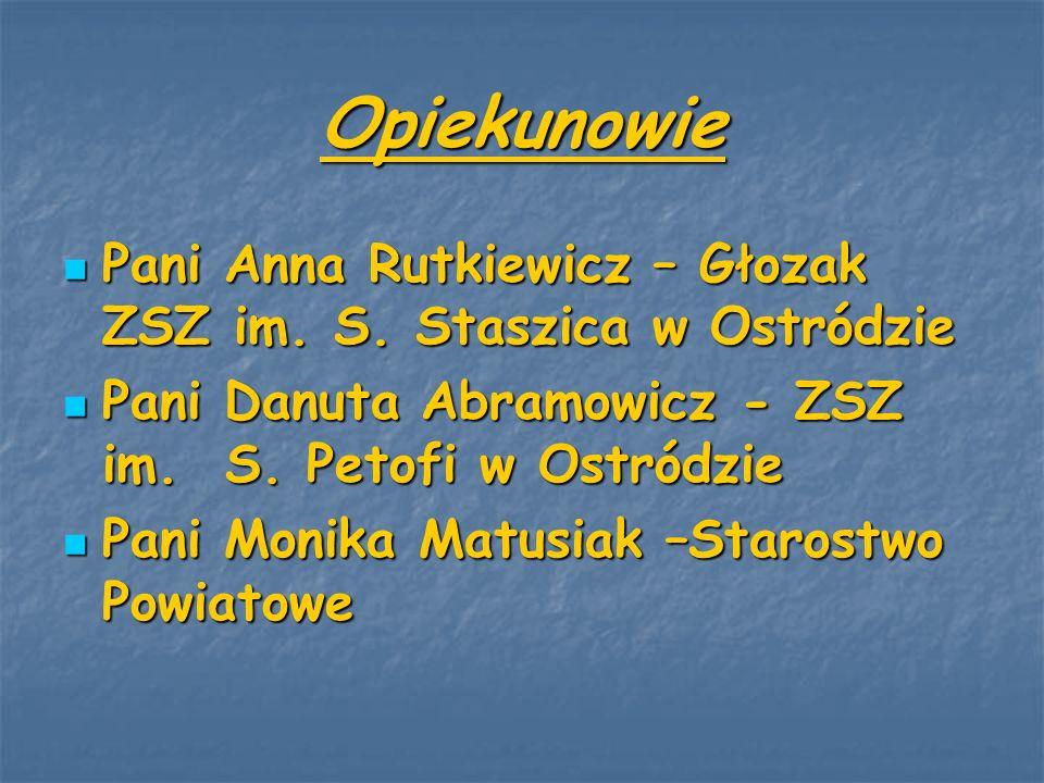 Opiekunowie Pani Anna Rutkiewicz – Głozak ZSZ im. S. Staszica w Ostródzie. Pani Danuta Abramowicz - ZSZ im. S. Petofi w Ostródzie.