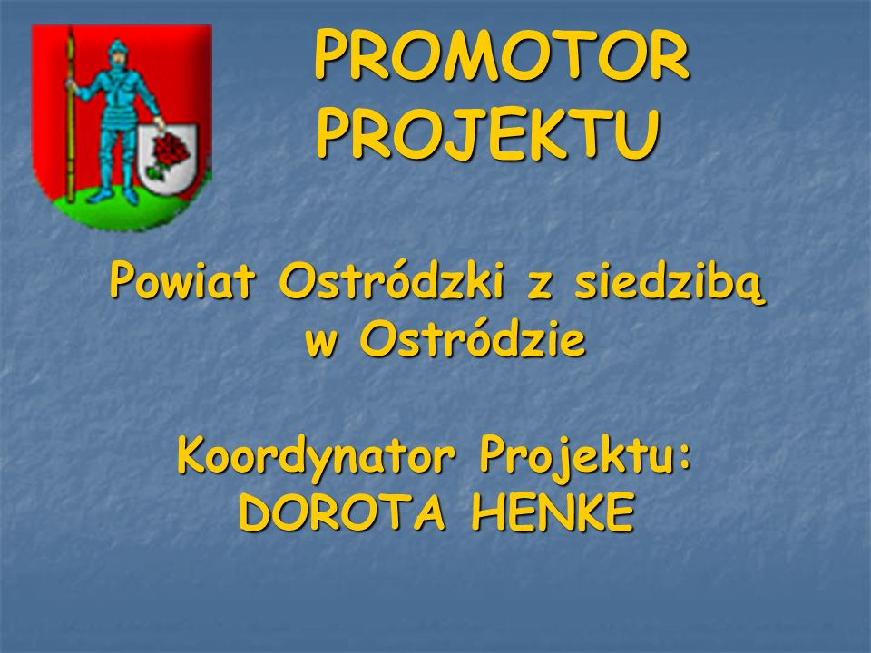 Powiat Ostródzki z siedzibą Koordynator Projektu: