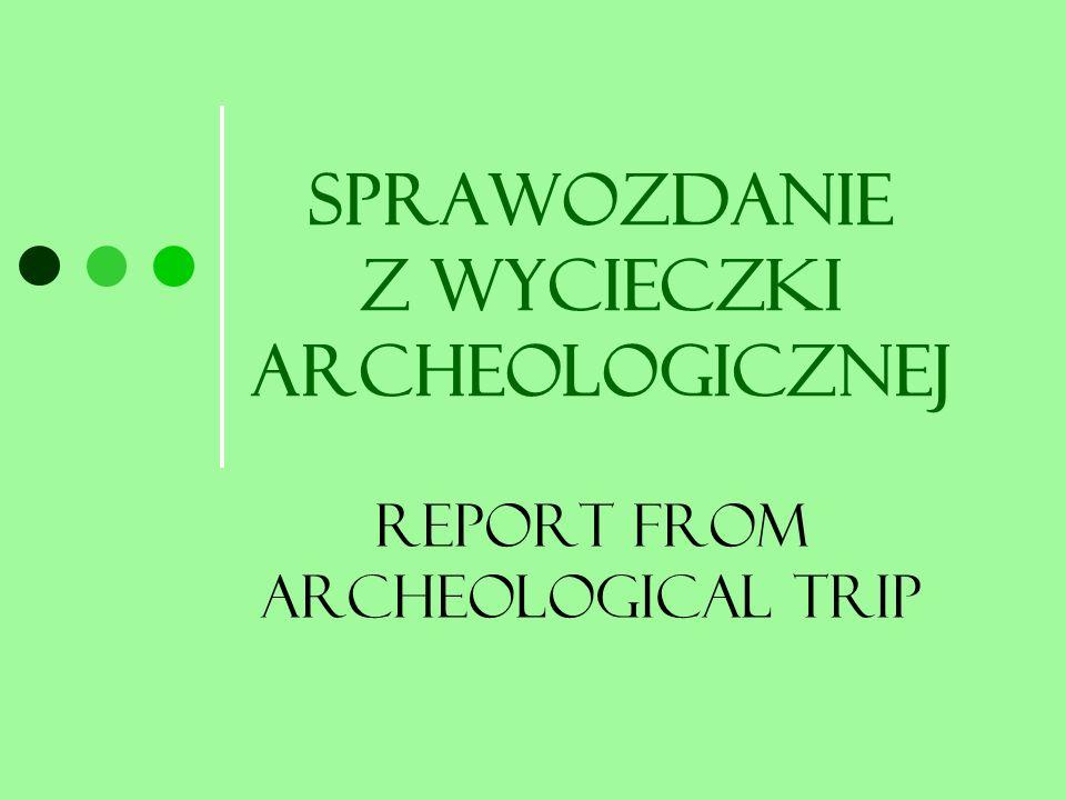 Sprawozdanie z wycieczki archeologicznej