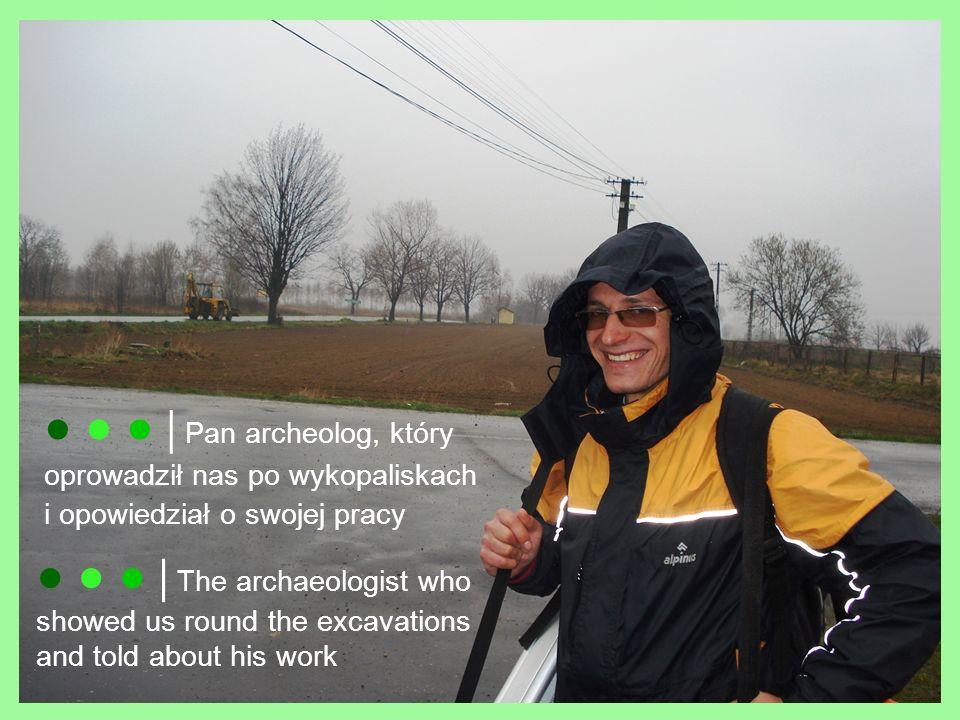 ● ● ● │Pan archeolog, który