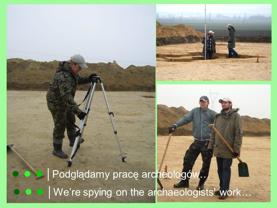 ● ● ● │Podglądamy pracę archeologów…