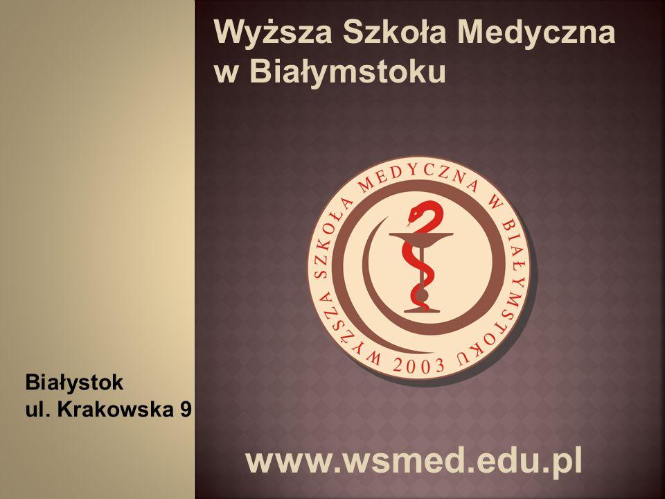 www.wsmed.edu.pl Wyższa Szkoła Medyczna w Białymstoku Białystok