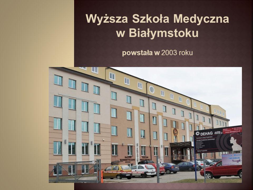 Wyższa Szkoła Medyczna w Białymstoku powstała w 2003 roku