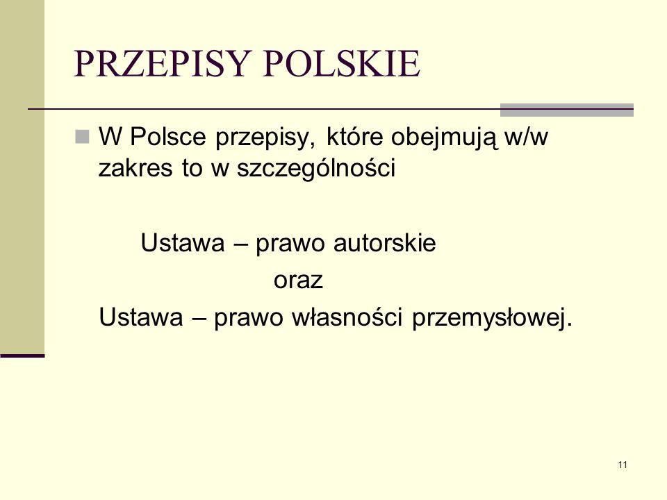 PRZEPISY POLSKIE W Polsce przepisy, które obejmują w/w zakres to w szczególności. Ustawa – prawo autorskie.