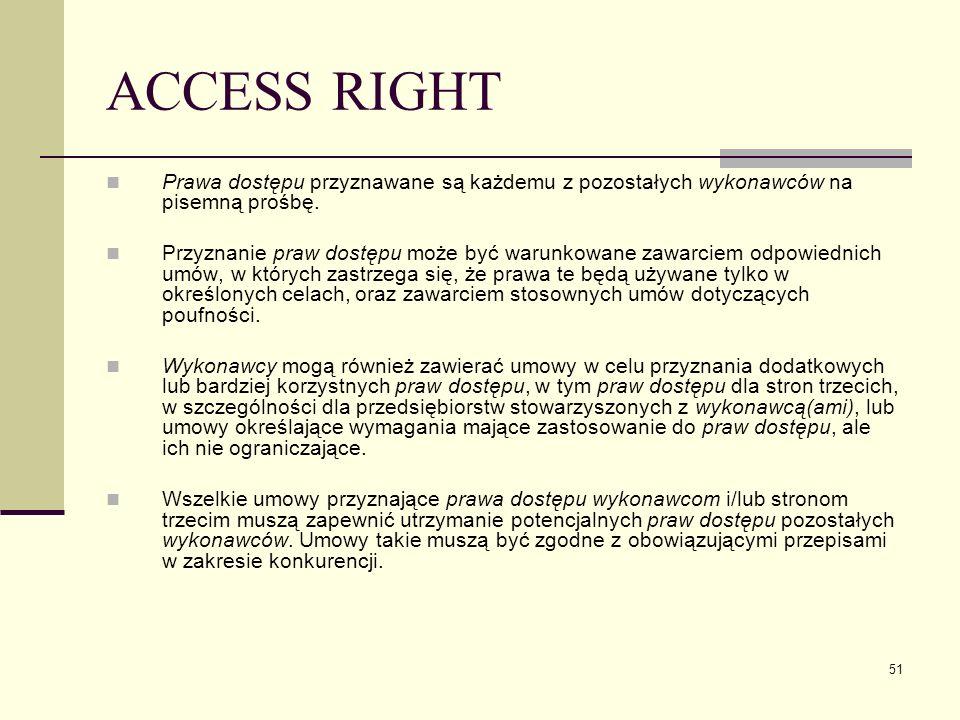 ACCESS RIGHT Prawa dostępu przyznawane są każdemu z pozostałych wykonawców na pisemną prośbę.