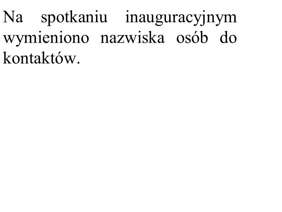 Na spotkaniu inauguracyjnym wymieniono nazwiska osób do kontaktów.