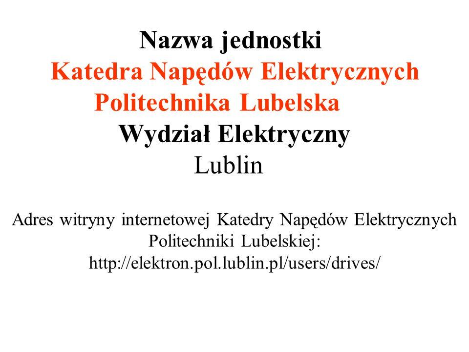 Nazwa jednostki Katedra Napędów Elektrycznych Politechnika Lubelska