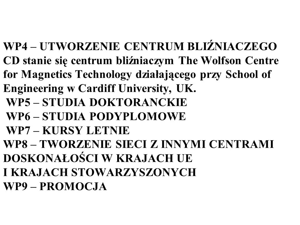 WP4 – UTWORZENIE CENTRUM BLIŹNIACZEGO CD stanie się centrum bliźniaczym The Wolfson Centre for Magnetics Technology działającego przy School of Engineering w Cardiff University, UK.