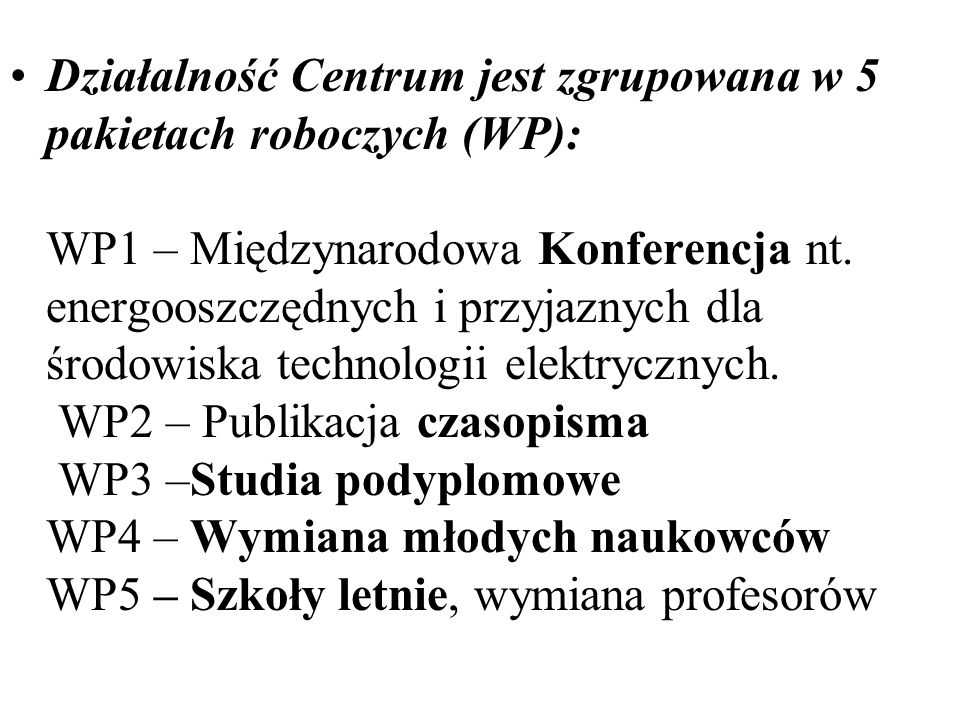 Działalność Centrum jest zgrupowana w 5 pakietach roboczych (WP): WP1 – Międzynarodowa Konferencja nt.